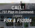 CALL! for Legacy 737 Pilot In Command (& FS2004)