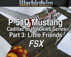 P-51D Mustang 'Cadillac of the Skies Series' Part 3: Little Friends for FSX